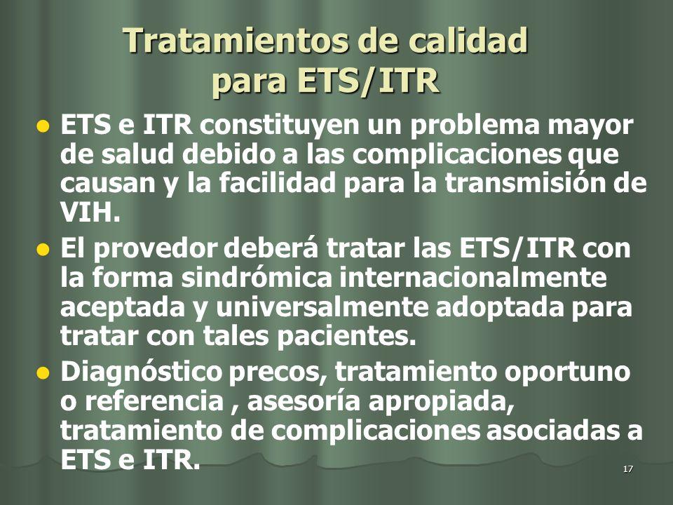 17 Tratamientos de calidad para ETS/ITR ETS e ITR constituyen un problema mayor de salud debido a las complicaciones que causan y la facilidad para la transmisión de VIH.
