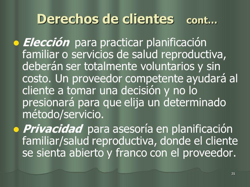 21 Derechos de clientes cont… Elección para practicar planificación familiar o servicios de salud reproductiva, deberán ser totalmente voluntarios y s