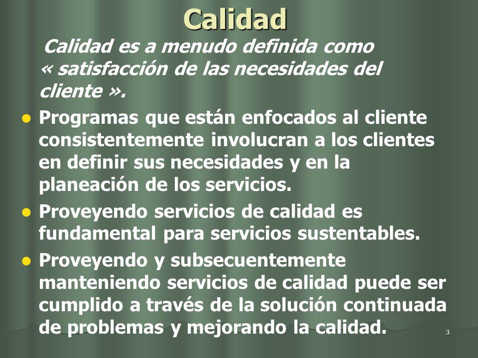 3 Calidad Calidad es a menudo definida como « satisfacción de las necesidades del cliente ». Programas que están enfocados al cliente consistentemente