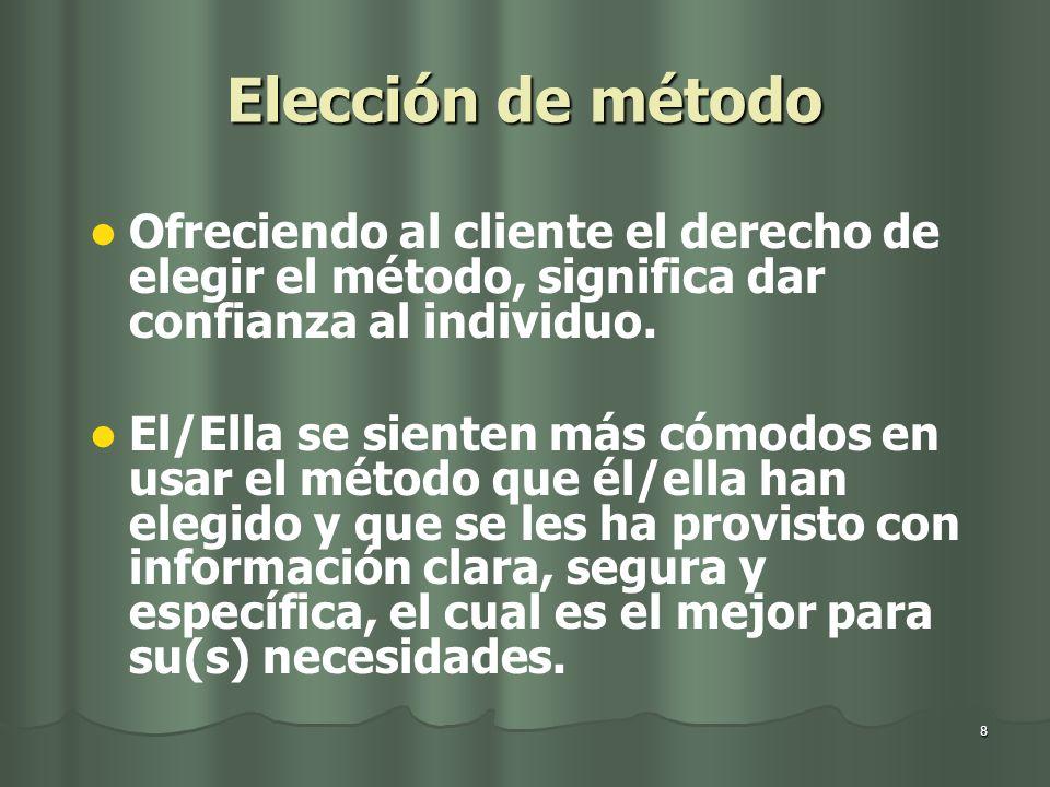 8 Elección de método Ofreciendo al cliente el derecho de elegir el método, significa dar confianza al individuo. El/Ella se sienten más cómodos en usa