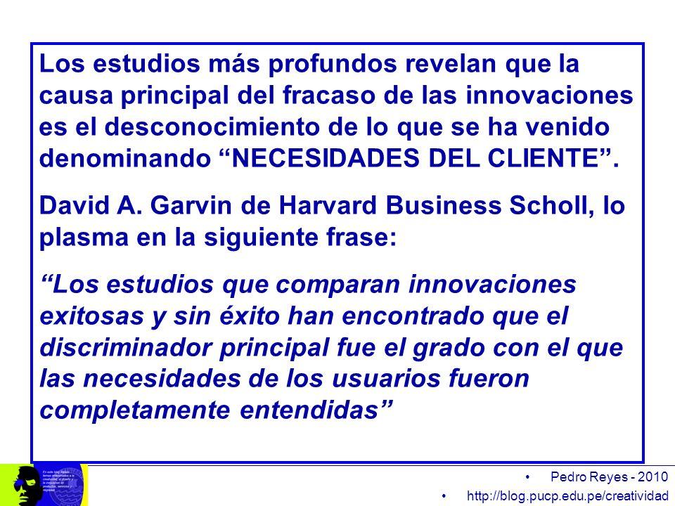 Pedro Reyes - 2010 http://blog.pucp.edu.pe/creatividad Los estudios más profundos revelan que la causa principal del fracaso de las innovaciones es el