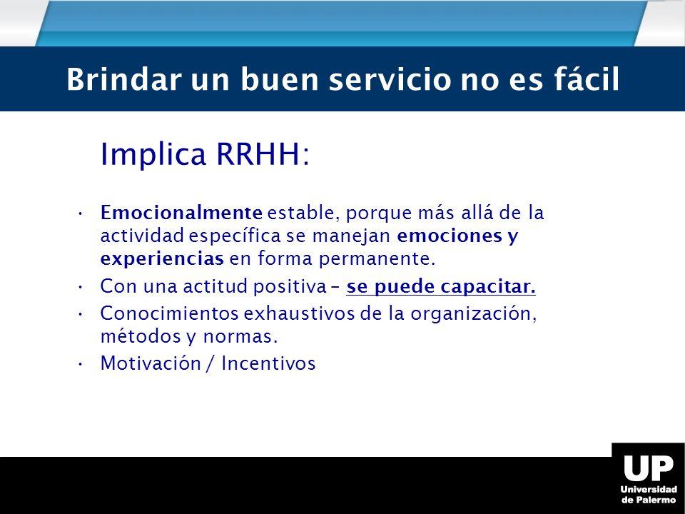 Implica RRHH: Emocionalmente estable, porque más allá de la actividad específica se manejan emociones y experiencias en forma permanente.