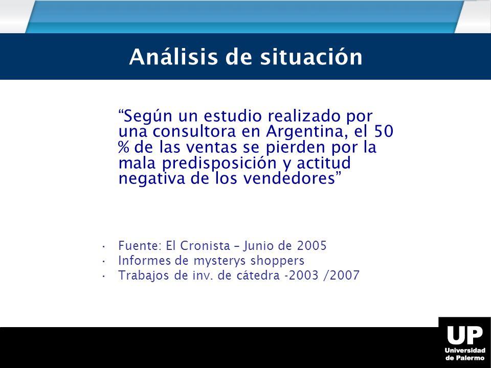 Según un estudio realizado por una consultora en Argentina, el 50 % de las ventas se pierden por la mala predisposición y actitud negativa de los vendedores Fuente: El Cronista – Junio de 2005 Informes de mysterys shoppers Trabajos de inv.