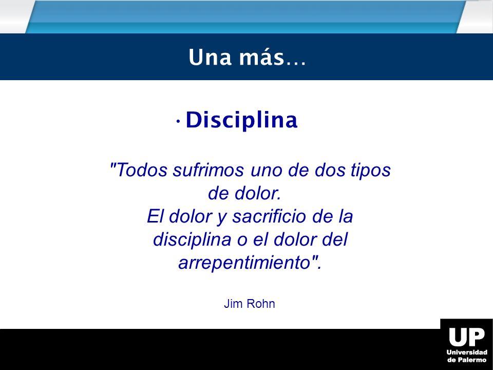 Una más… Disciplina Todos sufrimos uno de dos tipos de dolor.