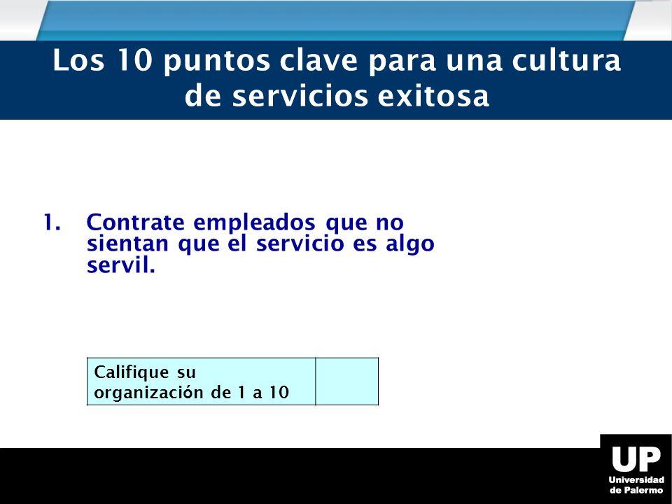 1.Contrate empleados que no sientan que el servicio es algo servil.