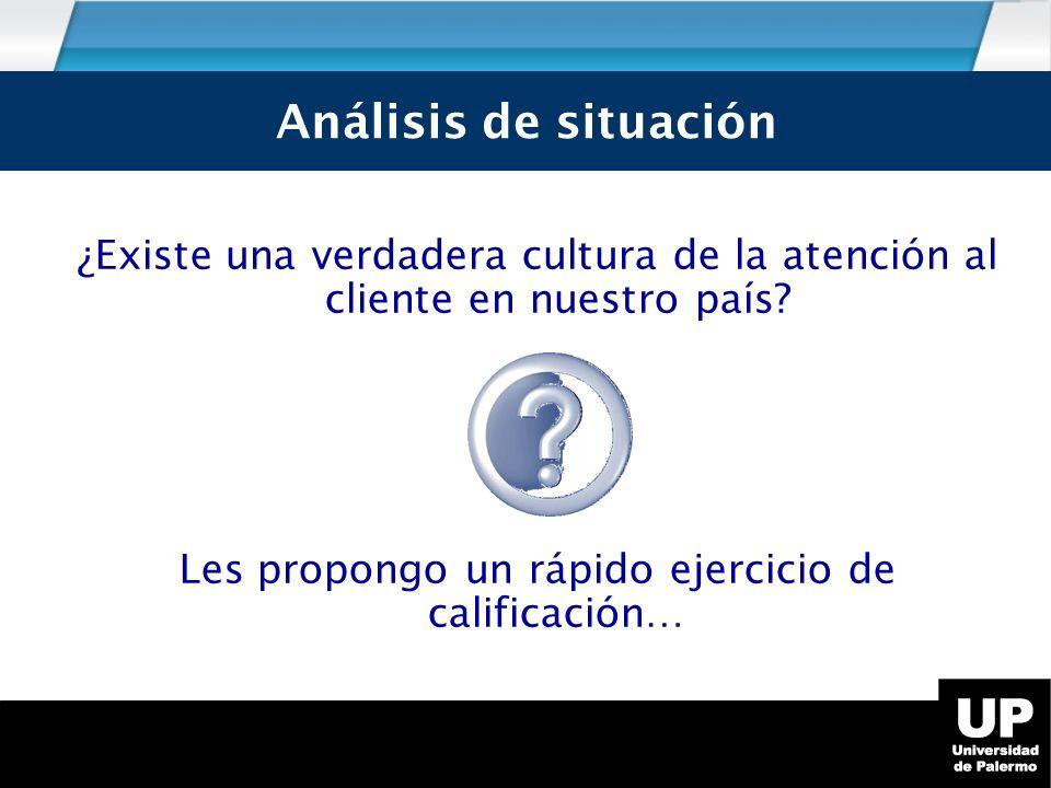 Análisis de Situación ¿Existe una verdadera cultura de la atención al cliente en nuestro país.
