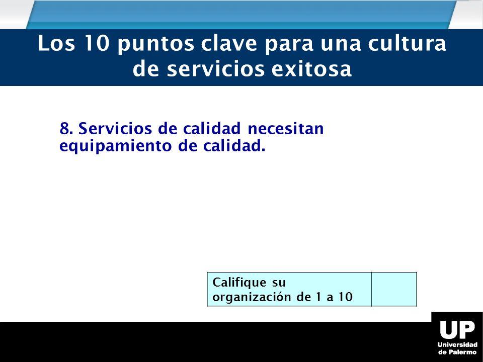 8.Servicios de calidad necesitan equipamiento de calidad.