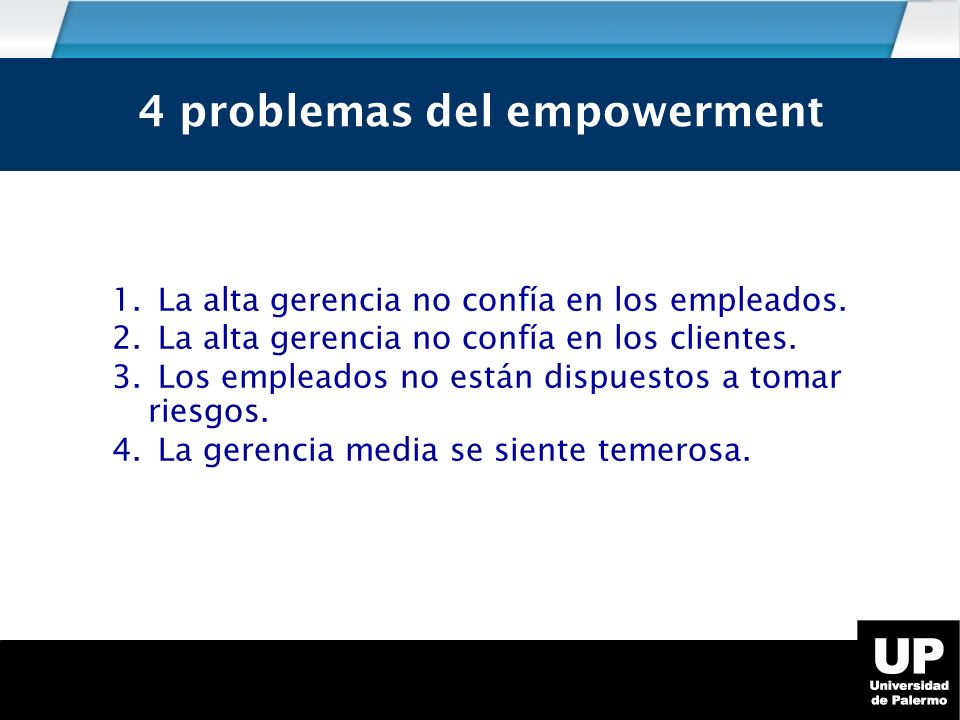 Cuatro problemas del Empowerment 1.La alta gerencia no confía en los empleados.