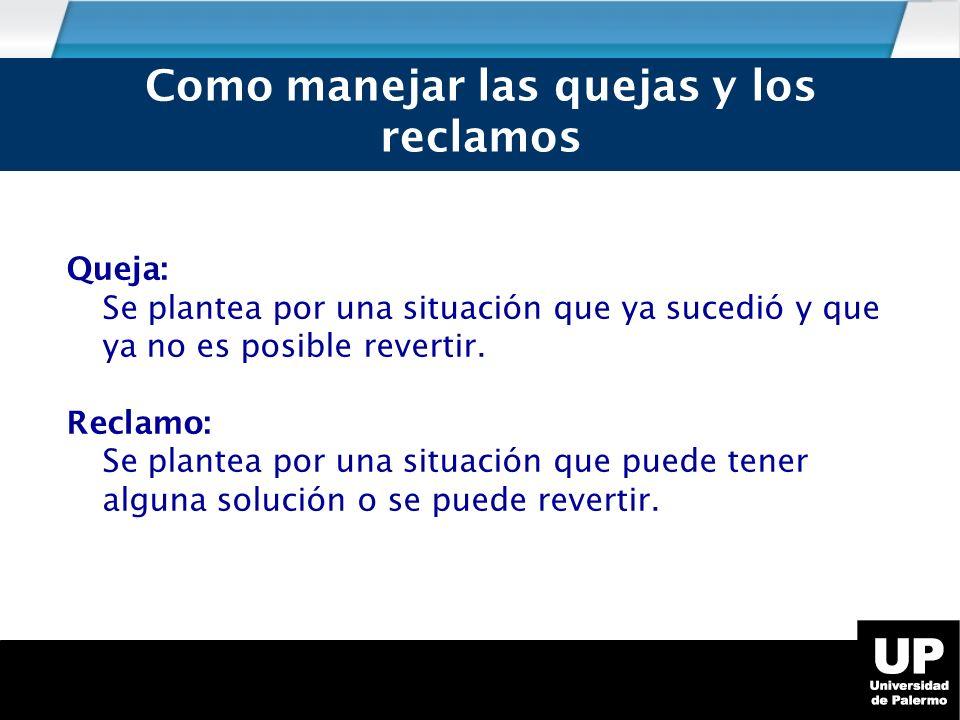 Queja: Se plantea por una situación que ya sucedió y que ya no es posible revertir.