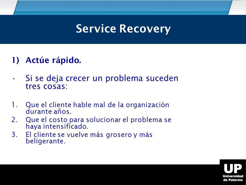 Service Recovery 1)Actúe rápido.