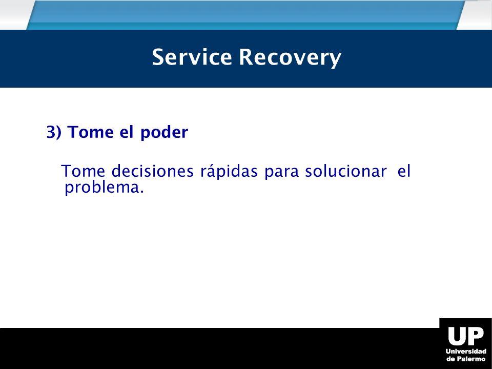 3) Tome el poder Tome decisiones rápidas para solucionar el problema. Service Recovery