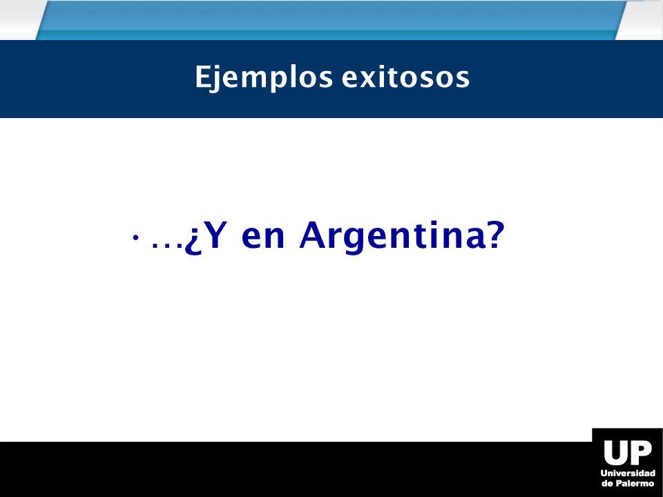Ejemplos exitosos …¿Y en Argentina? Ejemplos exitosos