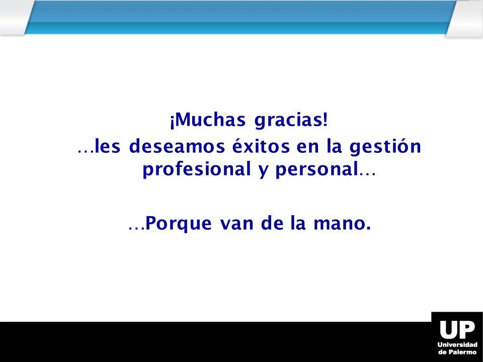 ¡Muchas gracias! …les deseamos éxitos en la gestión profesional y personal… …Porque van de la mano.