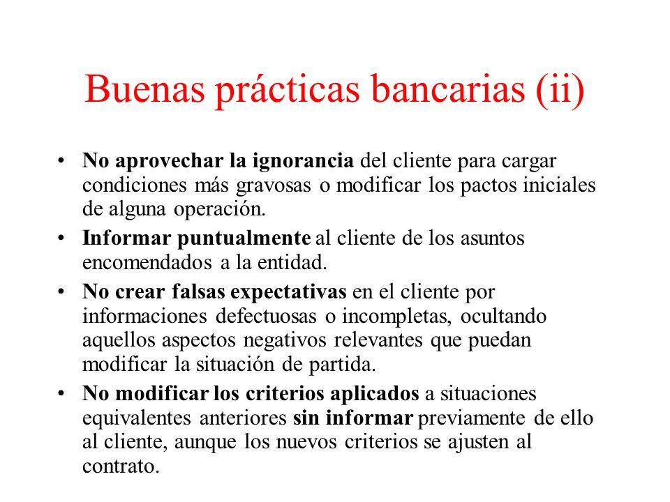 Buenas prácticas bancarias (ii) No aprovechar la ignorancia del cliente para cargar condiciones más gravosas o modificar los pactos iniciales de alguna operación.