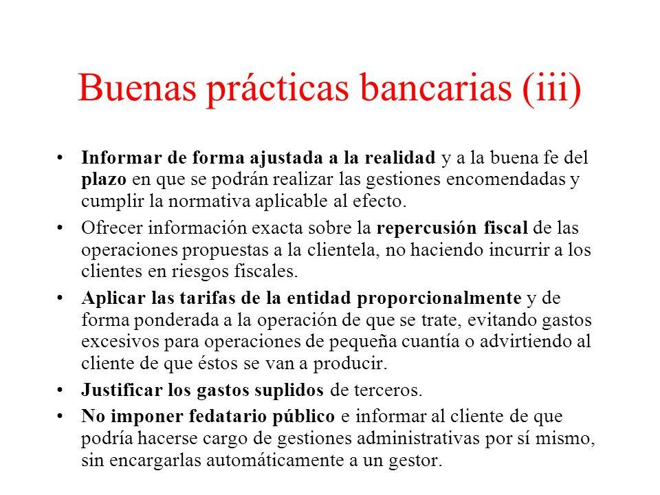 Buenas prácticas bancarias (iii) Informar de forma ajustada a la realidad y a la buena fe del plazo en que se podrán realizar las gestiones encomendadas y cumplir la normativa aplicable al efecto.