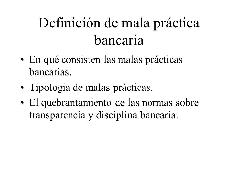 Definición de mala práctica bancaria En qué consisten las malas prácticas bancarias.