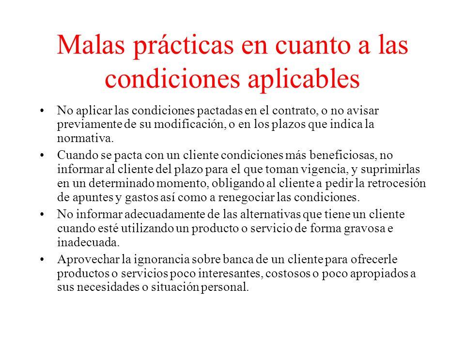 Malas prácticas en cuanto a las condiciones aplicables No aplicar las condiciones pactadas en el contrato, o no avisar previamente de su modificación, o en los plazos que indica la normativa.