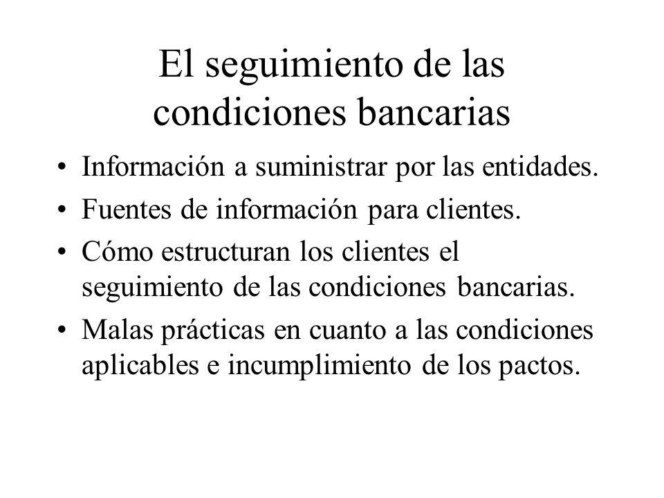 El seguimiento de las condiciones bancarias Información a suministrar por las entidades.