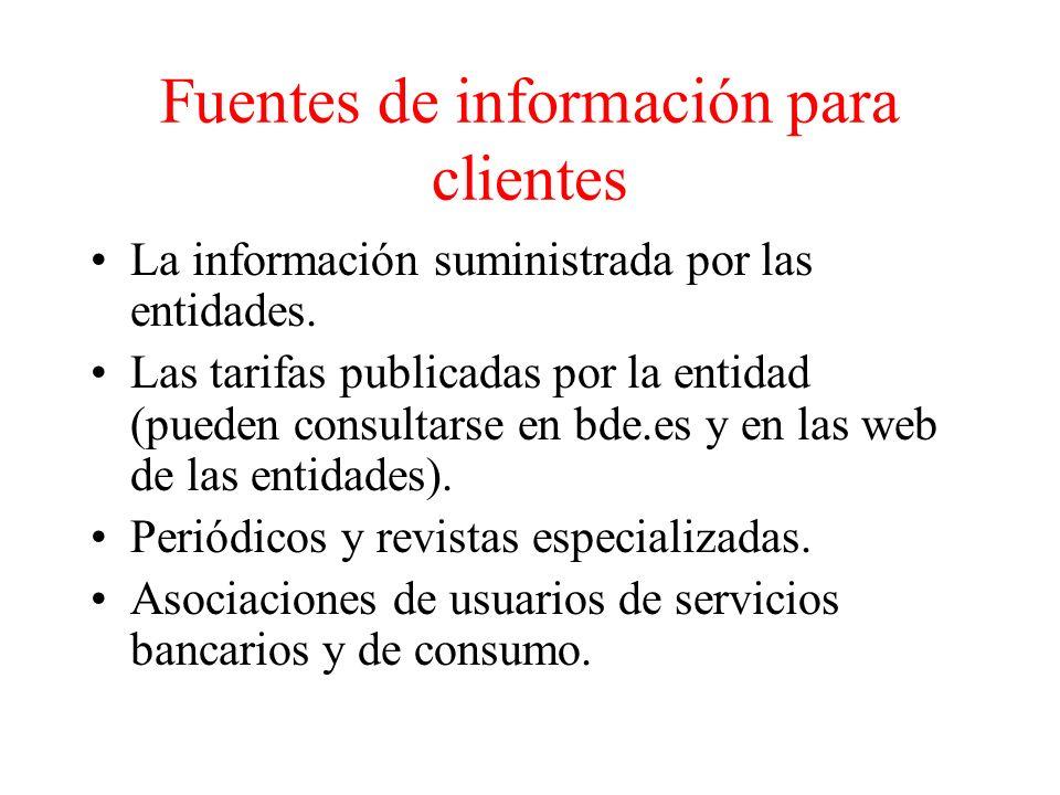 Fuentes de información para clientes La información suministrada por las entidades.