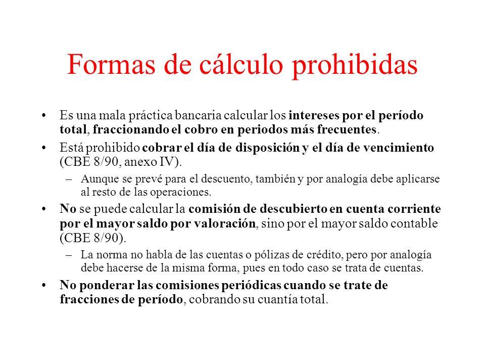 Formas de cálculo prohibidas Es una mala práctica bancaria calcular los intereses por el período total, fraccionando el cobro en periodos más frecuentes.