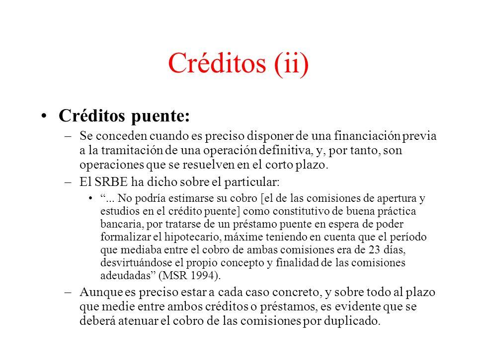 Créditos (ii) Créditos puente: –Se conceden cuando es preciso disponer de una financiación previa a la tramitación de una operación definitiva, y, por tanto, son operaciones que se resuelven en el corto plazo.