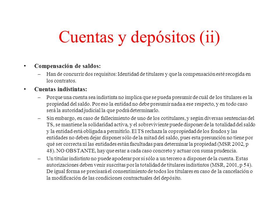 Cuentas y depósitos (ii) Compensación de saldos: –Han de concurrir dos requisitos: Identidad de titulares y que la compensación esté recogida en los contratos.