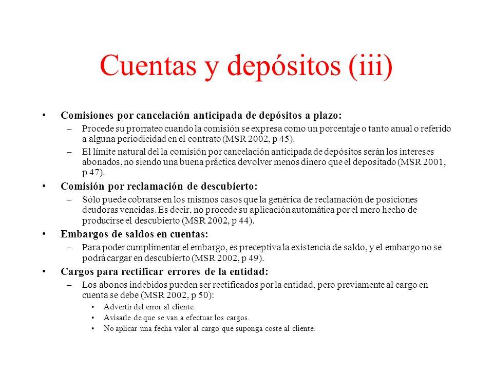 Cuentas y depósitos (iii) Comisiones por cancelación anticipada de depósitos a plazo: –Procede su prorrateo cuando la comisión se expresa como un porcentaje o tanto anual o referido a alguna periodicidad en el contrato (MSR 2002, p 45).