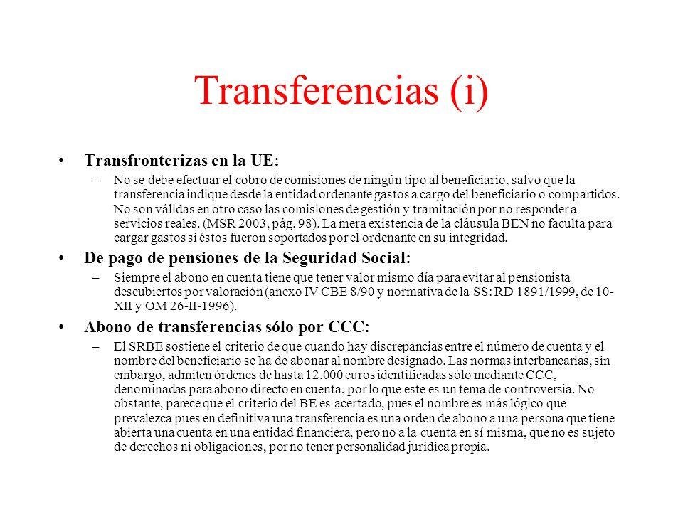 Transferencias (i) Transfronterizas en la UE: –No se debe efectuar el cobro de comisiones de ningún tipo al beneficiario, salvo que la transferencia indique desde la entidad ordenante gastos a cargo del beneficiario o compartidos.