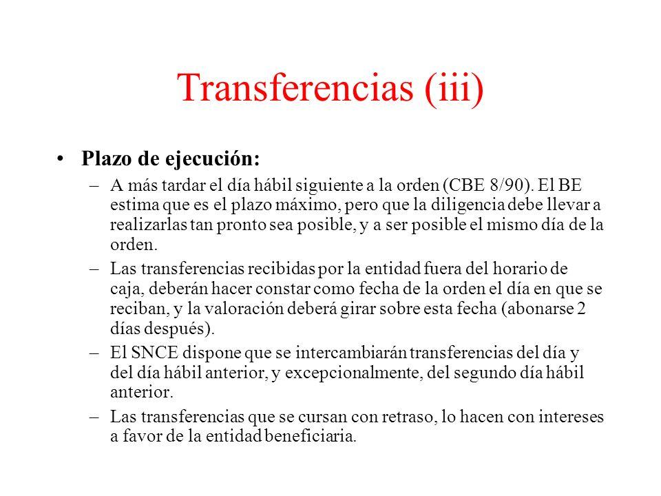 Transferencias (iii) Plazo de ejecución: –A más tardar el día hábil siguiente a la orden (CBE 8/90).