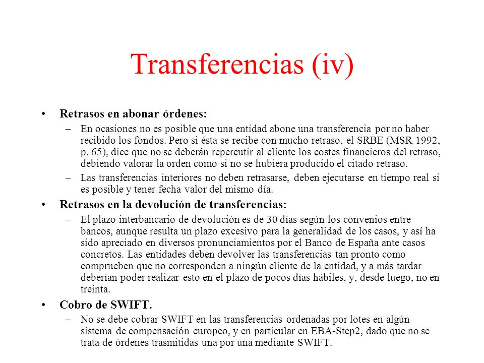 Transferencias (iv) Retrasos en abonar órdenes: –En ocasiones no es posible que una entidad abone una transferencia por no haber recibido los fondos.