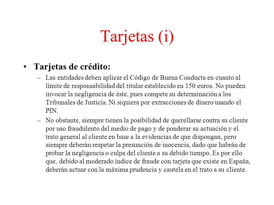 Tarjetas (i) Tarjetas de crédito: –Las entidades deben aplicar el Código de Buena Conducta en cuanto al límite de responsabilidad del titular establecido en 150 euros.