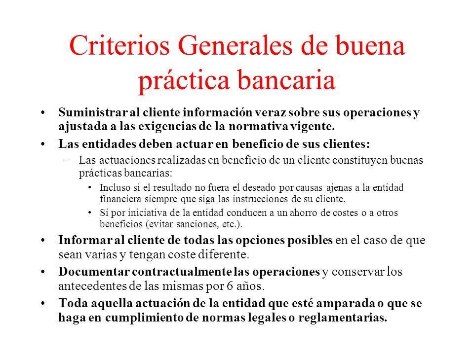 Criterios Generales de buena práctica bancaria Suministrar al cliente información veraz sobre sus operaciones y ajustada a las exigencias de la normativa vigente.