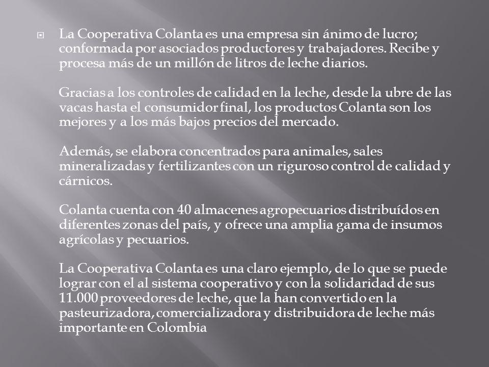 La Cooperativa Colanta es una empresa sin ánimo de lucro; conformada por asociados productores y trabajadores. Recibe y procesa más de un millón de li
