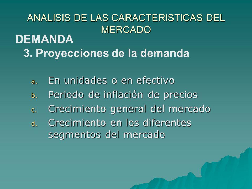 ANALISIS DE LAS CARACTERISTICAS DEL MERCADO a. En unidades o en efectivo b. Periodo de inflación de precios c. Crecimiento general del mercado d. Crec