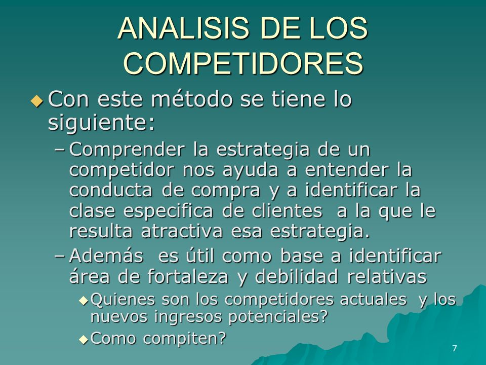 ANALISIS DE LOS COMPETIDORES Con este método se tiene lo siguiente: Con este método se tiene lo siguiente: –Comprender la estrategia de un competidor