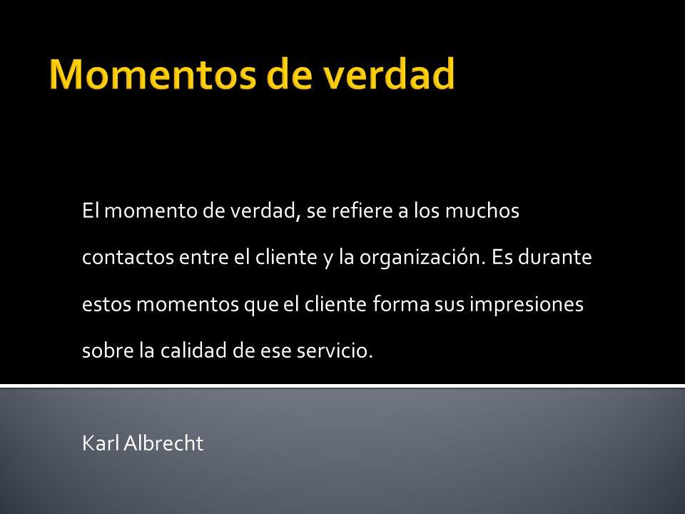 El momento de verdad, se refiere a los muchos contactos entre el cliente y la organización. Es durante estos momentos que el cliente forma sus impresi