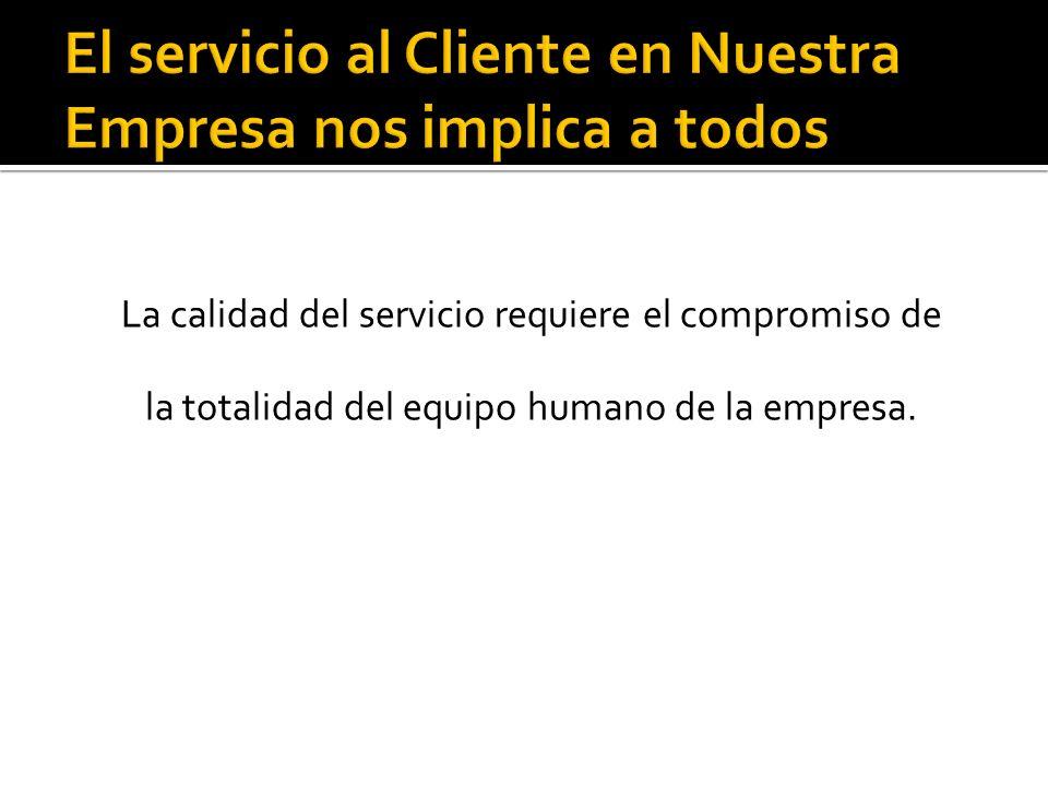 La calidad del servicio requiere el compromiso de la totalidad del equipo humano de la empresa.
