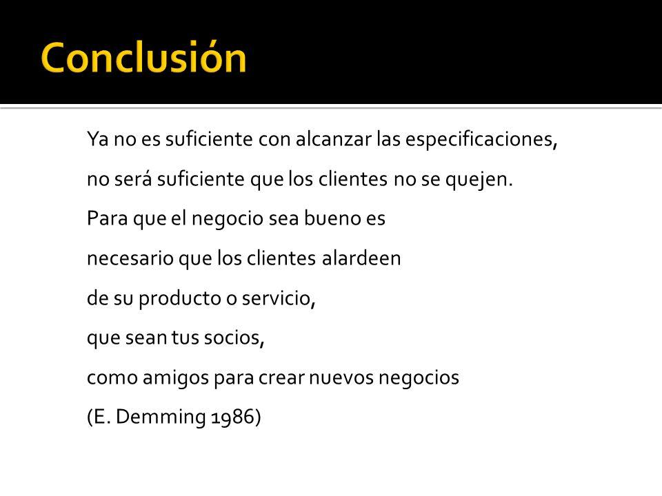 Ya no es suficiente con alcanzar las especificaciones, no será suficiente que los clientes no se quejen. Para que el negocio sea bueno es necesario qu