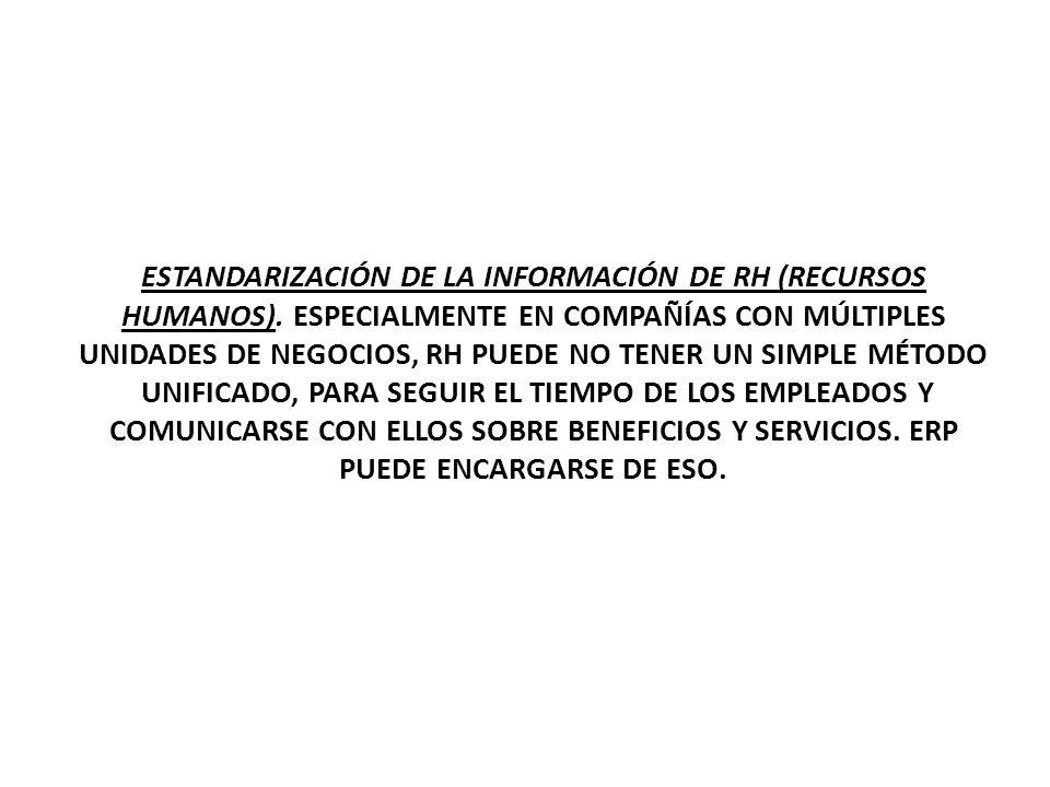 ESTANDARIZACIÓN DE LA INFORMACIÓN DE RH (RECURSOS HUMANOS). ESPECIALMENTE EN COMPAÑÍAS CON MÚLTIPLES UNIDADES DE NEGOCIOS, RH PUEDE NO TENER UN SIMPLE