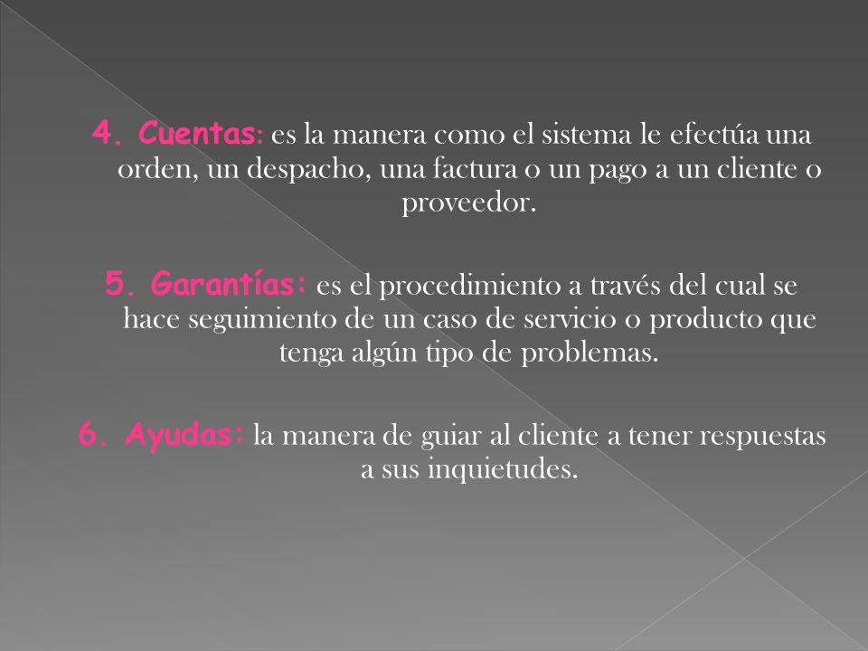 4. Cuentas : es la manera como el sistema le efectúa una orden, un despacho, una factura o un pago a un cliente o proveedor. 5. Garantías: es el proce