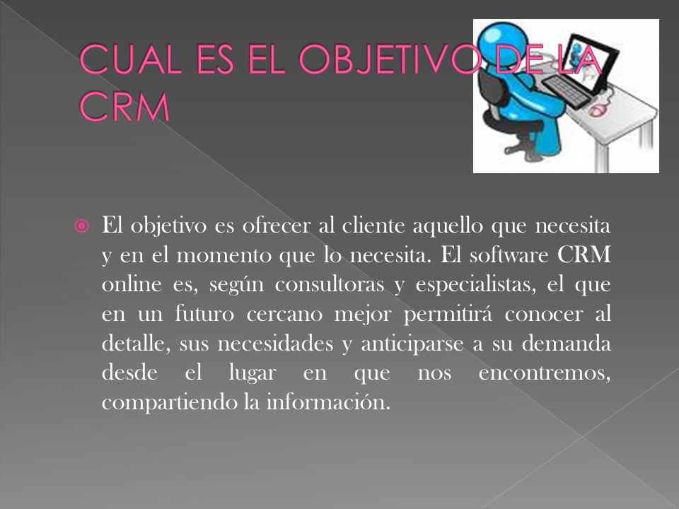 El objetivo es ofrecer al cliente aquello que necesita y en el momento que lo necesita. El software CRM online es, según consultoras y especialistas,