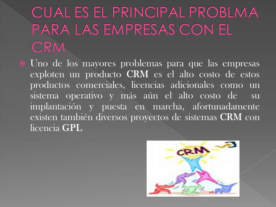 Uno de los mayores problemas para que las empresas exploten un producto CRM es el alto costo de estos productos comerciales, licencias adicionales com