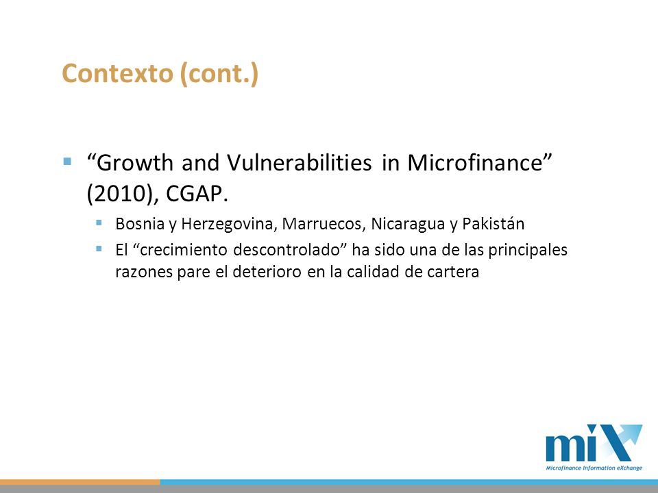 Contexto (cont.) Growth and Vulnerabilities in Microfinance (2010), CGAP.