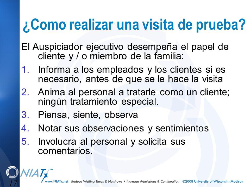 17 ¿Como realizar una visita de prueba? El Auspiciador ejecutivo desempeña el papel de cliente y / o miembro de la familia: 1.Informa a los empleados