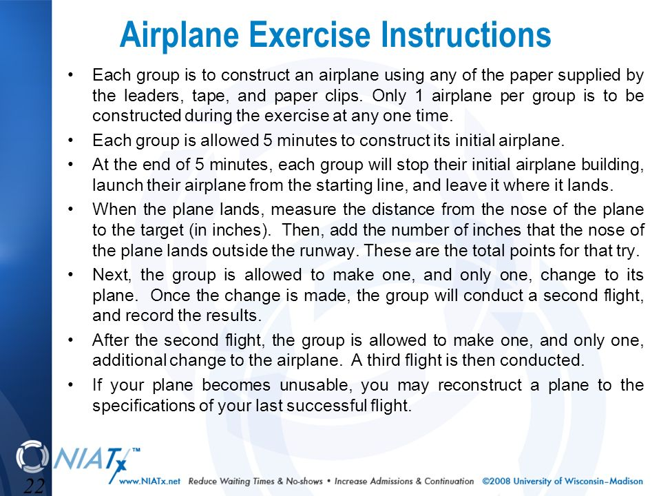 22 Airplane Exercise Instructions Each group is to construct an airplane using any of the paper supplied by the leaders, tape, and paper clips.