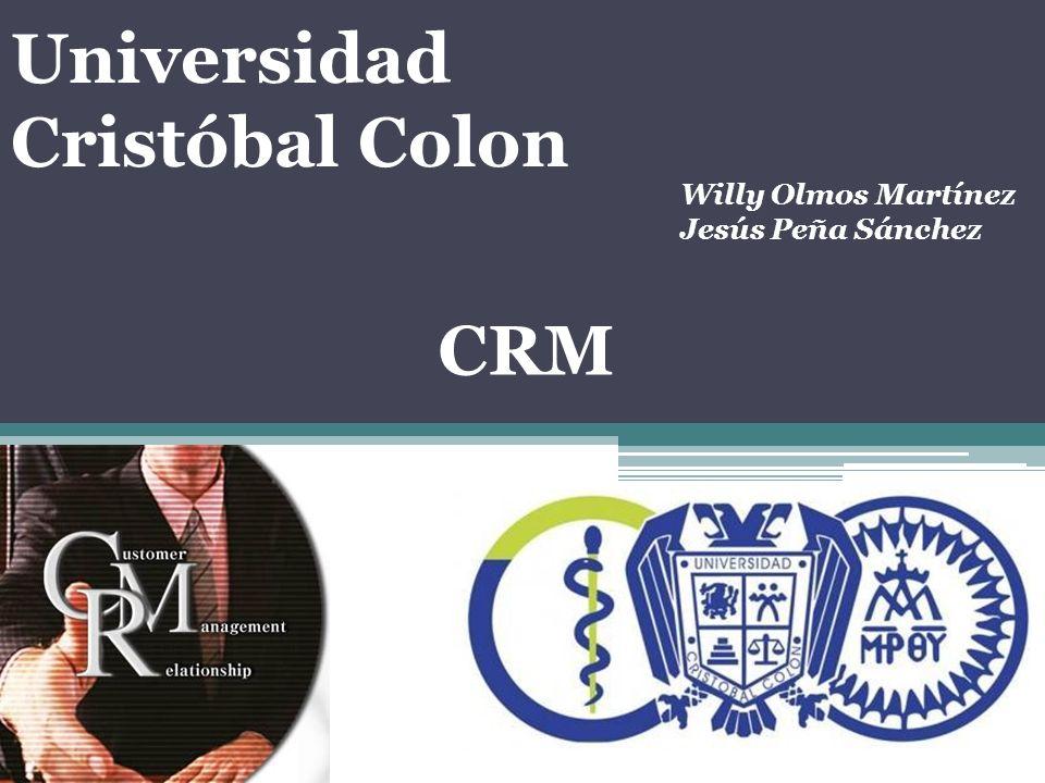 Universidad Cristóbal Colon CRM Willy Olmos Martínez Jesús Peña Sánchez