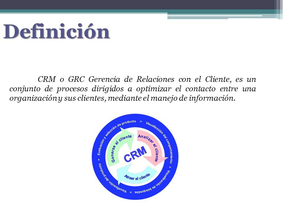 Definición CRM o GRC Gerencia de Relaciones con el Cliente, es un conjunto de procesos dirigidos a optimizar el contacto entre una organización y sus