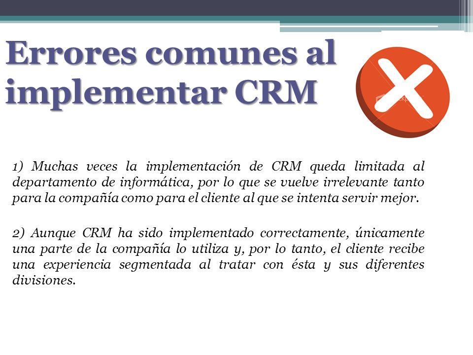 Errores comunes al implementar CRM 1) Muchas veces la implementación de CRM queda limitada al departamento de informática, por lo que se vuelve irrele