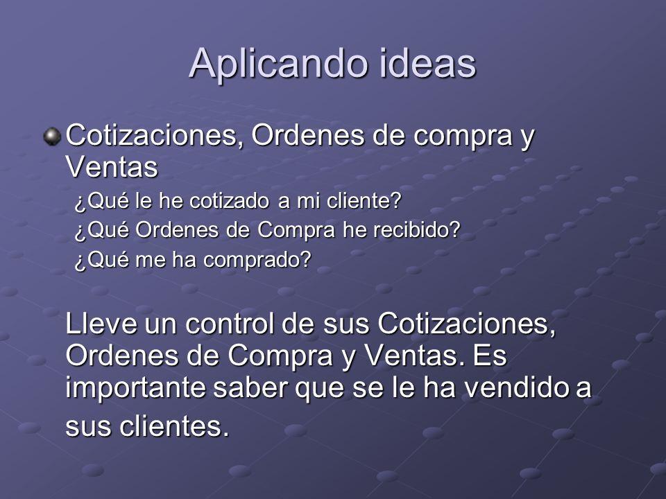 Aplicando ideas Cotizaciones, Ordenes de compra y Ventas ¿Qué le he cotizado a mi cliente? ¿Qué Ordenes de Compra he recibido? ¿Qué me ha comprado? Ll