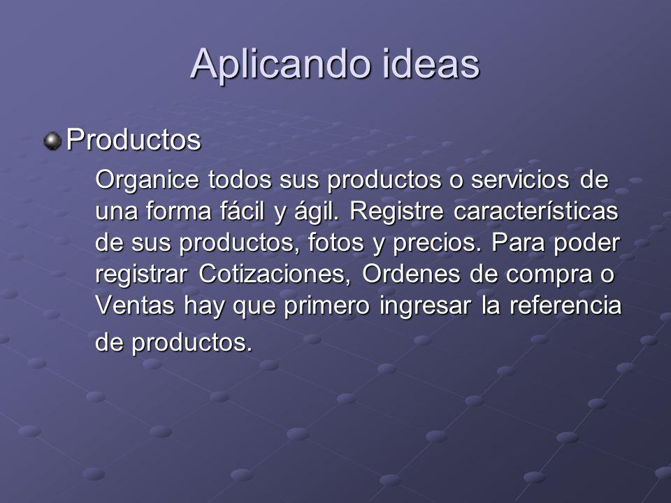 Aplicando ideas Productos Organice todos sus productos o servicios de una forma fácil y ágil. Registre características de sus productos, fotos y preci